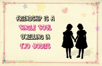 Friendship Is A Single Soul Dwelling