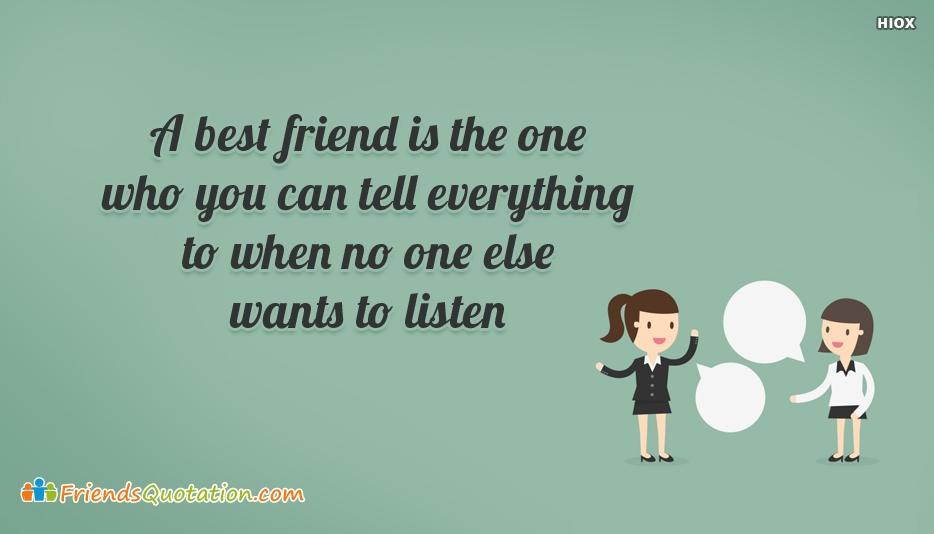 A Best Friend is The One Who You Can Tell Everything To When No One Else Wants To Listen - Best Friends Quotes for Caring Friend