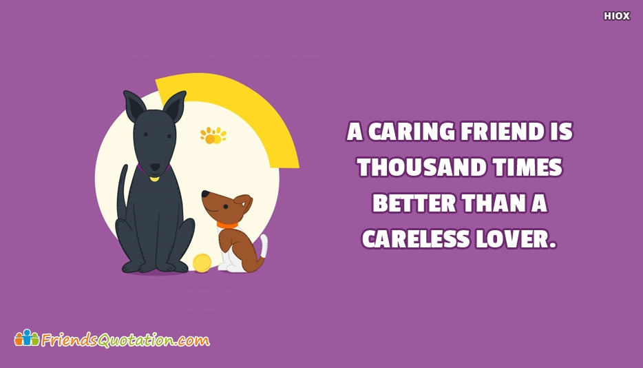 A Caring Friend Is Thousand Times Better Than A Careless Lover - Best Friends Quotes for Caring Friend
