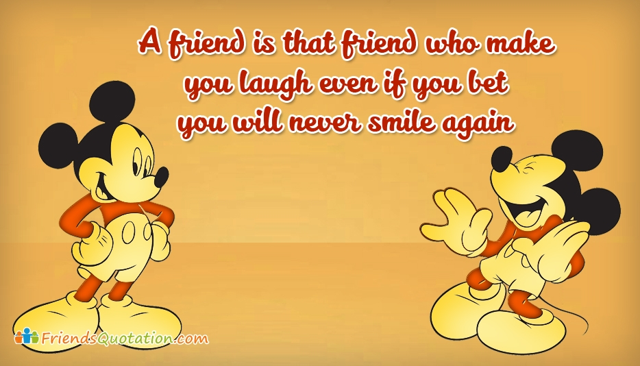 A Friend is that Friend Who Make You Laugh Even If You Bet You will Never Smile Again
