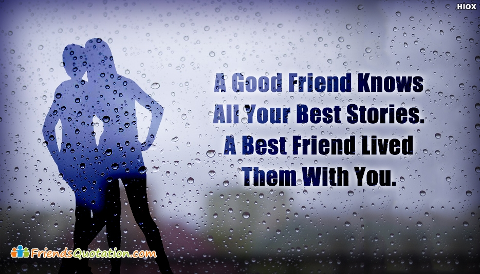 A Good Friend Knows All Your