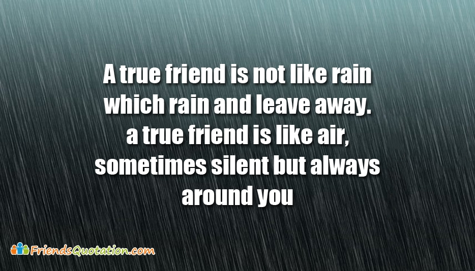 A True Friend Is Not Like Rain Which Rain And Leave Away. A True Friend Is Like Air, Sometimes Silent But Always Around You - True Best Friends Quotes