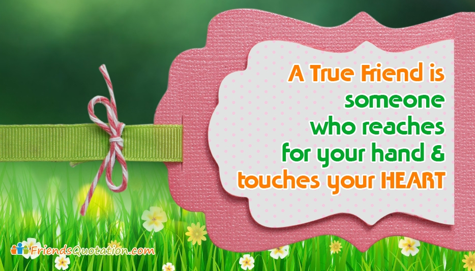 A True Friend Is Someone Who Reaches For Your Hand And Touches Your Heart - Best Friends Quotes for Caption