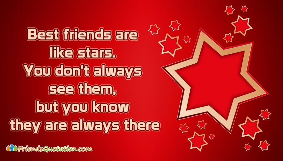 Best Friends are like Stars. You Don
