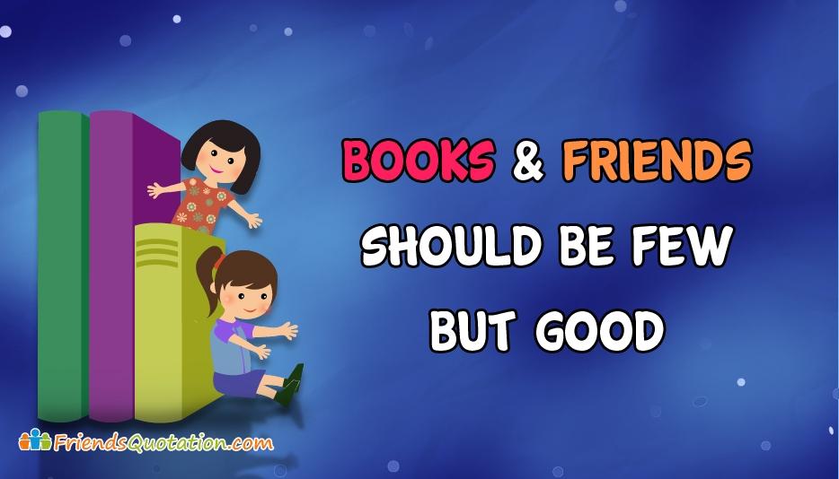 Books and Friends Should Be Few But Good @ FriendsQuotation.com