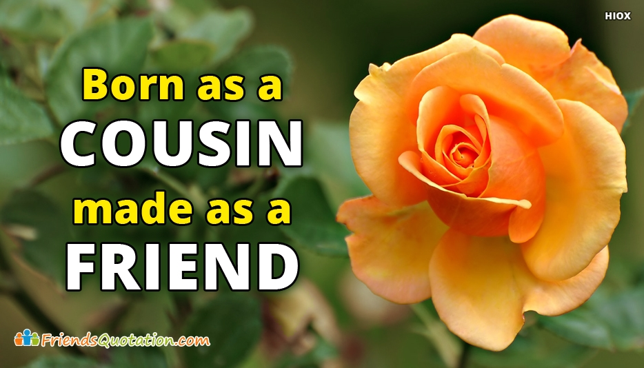 Born As A Cousin, Made As A Friend - Best Friends Quotes for Cousins