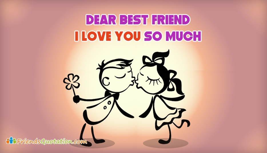 I Love You Bestfriend Quotes Unique Dear Best Friend I Love You So Much  Friendsquotation