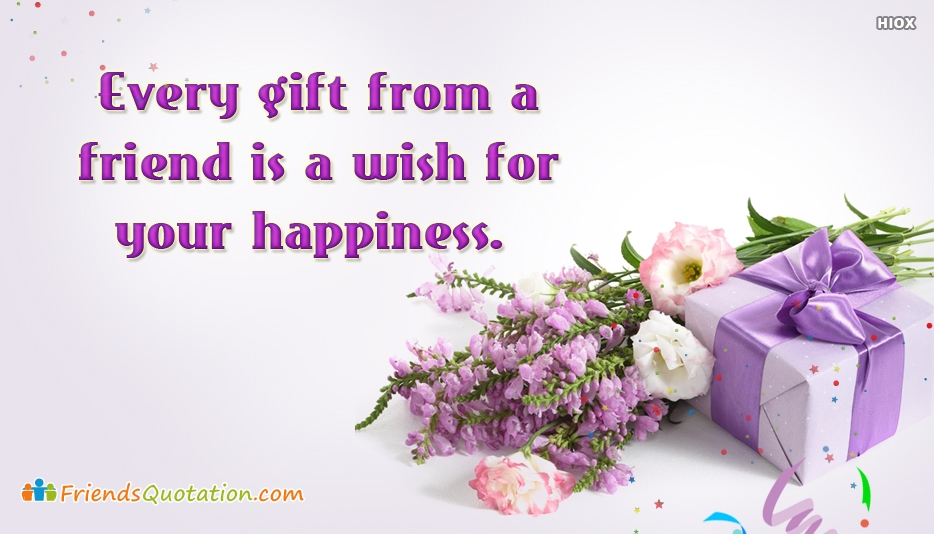 Every Gift From A Friend is A Wish For Your Happiness - Best Friends Quotes for Happiness