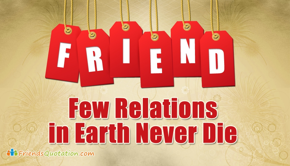 F.R.I.E.N.D -Few Relations in Earth Never Die @ Friends Quotation