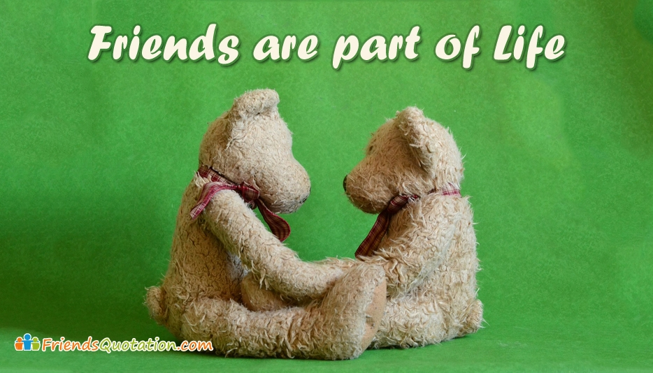 Friends are Part of Life  - Best Friends Quotes for Friends