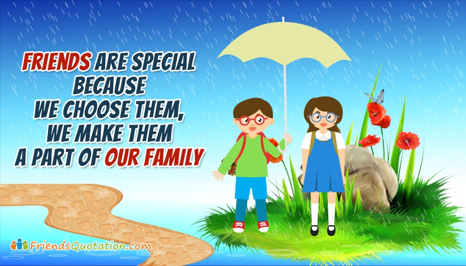Friends Are Special Because We Choose Them, We Make Them A Part Of Our Family - Best Friends Quotes for Friends