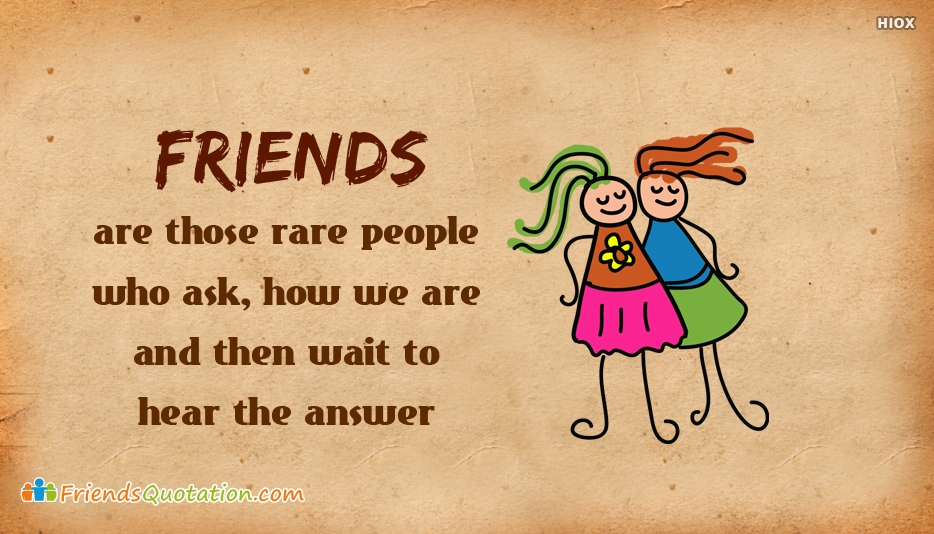 Friends Are Those Rare People Who Ask How We Are and Then Wait To Hear The Answer - Best Friends Quotes for Friends