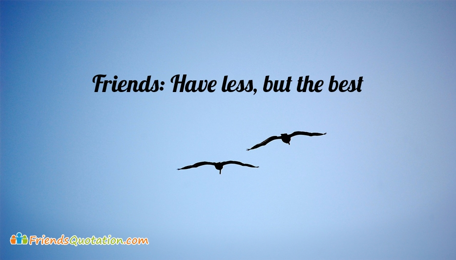 Friends: Have Less, But The Best - Best Friends Quotes for Captions