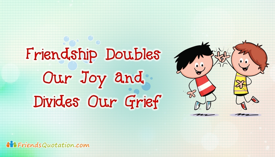 Friendship Doubles Our Joy and Divides Our Grief  - Friendship Quotes