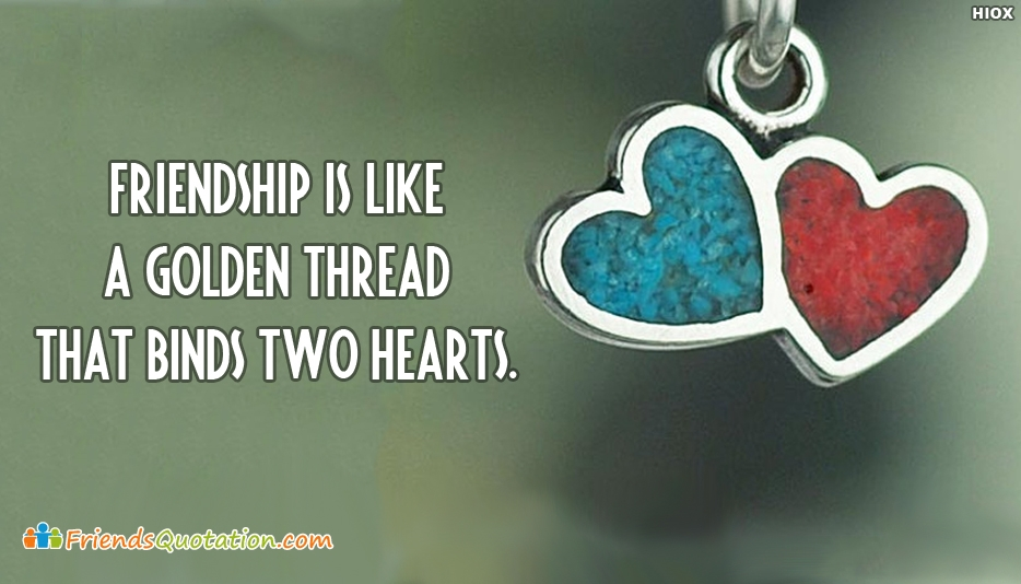 Friendship is Like A Golden Thread That Binds Two Hearts - Best Friends Quotes for Friendship