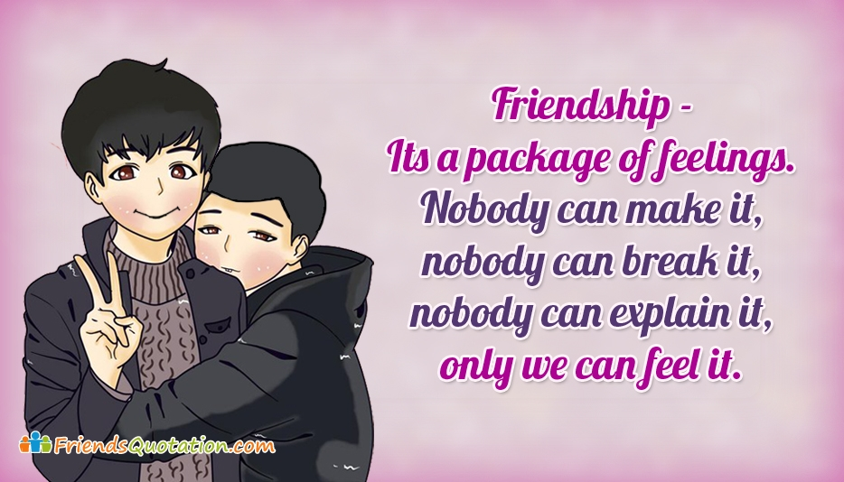 Friendship...Its A Package Of Feelings. Nobody