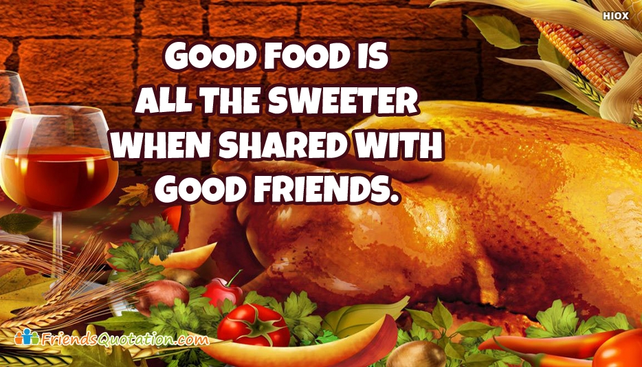 Good Food Is All The Sweeter When Shared With Good Friends - Best Friends Quotes for Good Friends