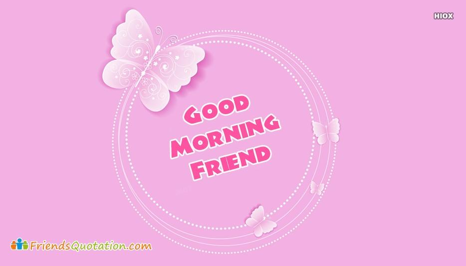 Good Morning Friend Butterfly