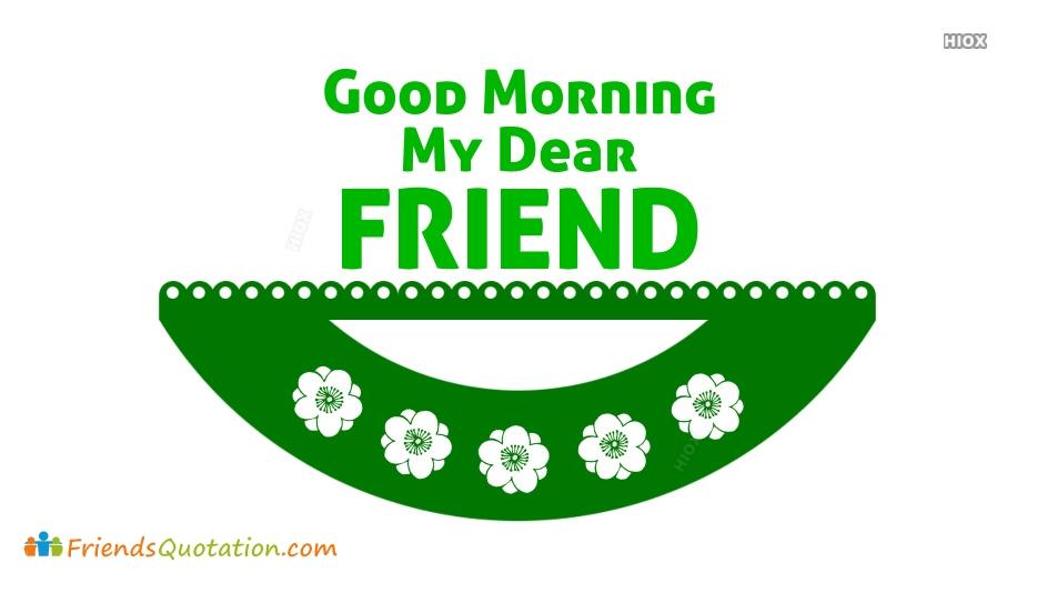 Good Morning Friend My Dear