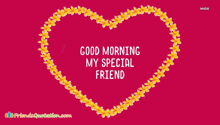 Good Morning Friend Special