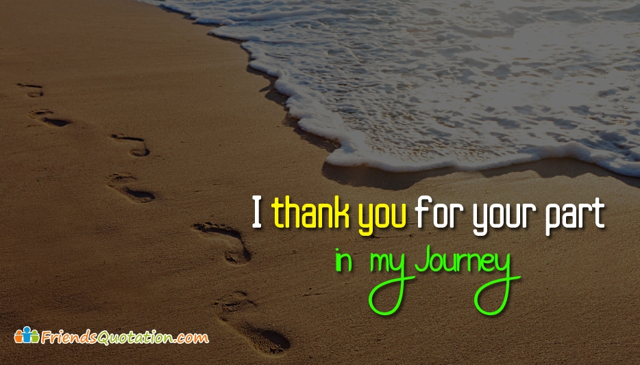 I Thank You for Your Part in My Journey - Best Friends Quotes for True Friends