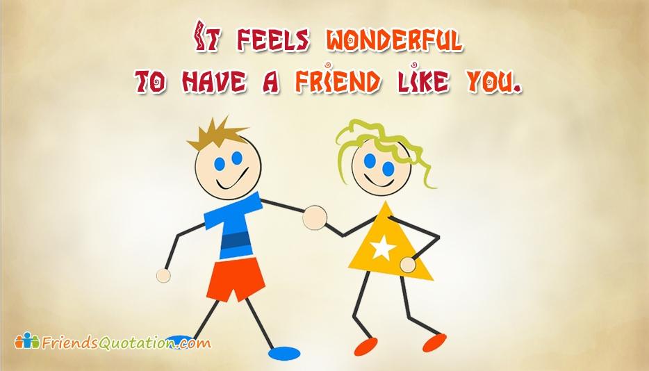 It Feels Wonderful to Have a Friend Like You  @ FriendsQuotation.com