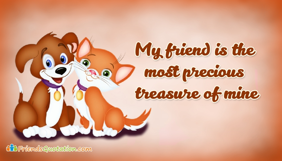 My Friend Is The Most Precious Treasure Of Mine - Best Friends Quotes for Friends