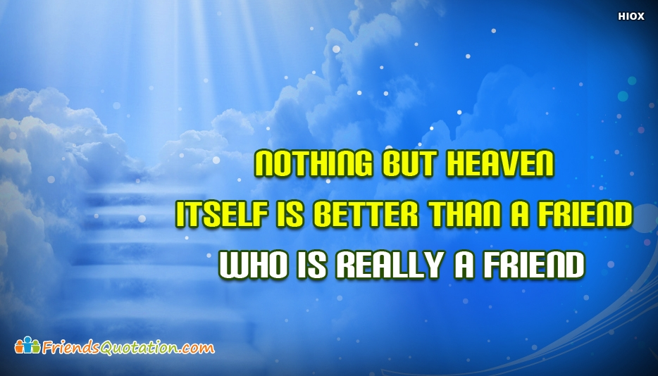 Nothing But Heaven Itself is Better Than A Friend Who is Really A Friend - Best Friends Quotes for True Friends