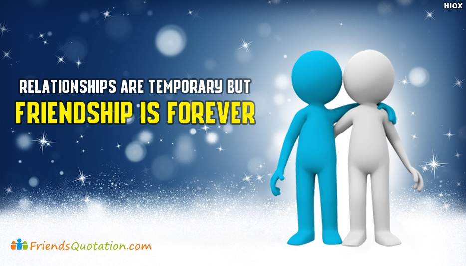 Relationships Are Temporary But Friendship is Forever - Best Friends Quotes for Friendship