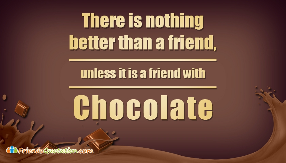 There is Nothing Better Than a Friend, Unless It is a Friend With Chocolate - Best Friends Quotes for Friends