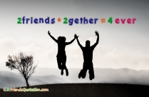 2 Friends + 2 Gether = 4 Ever