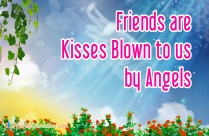 Friends Are Kisses Blown To Us