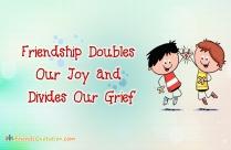 Friendship Doubles Our Joy And Divides
