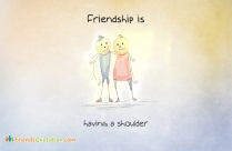 Friendship Is, Having A Shoulder