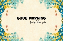 Good Morning Friend Love You