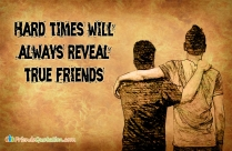 Hard Times Will Always Reveal True