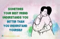 Sometimes Your Best Friend Understands You