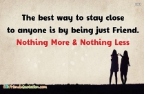 The Best Way To Stay Close To Anyone Is By Being Just Friend. Nothing More