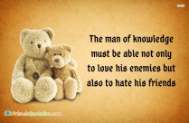 The Man Of Knowledge Must Be Able To Love His Enemies Also Hate His Friends