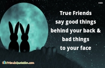 True Friends Say Good Things Behind