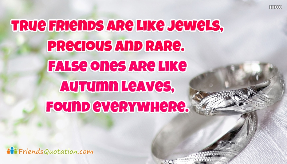 True Friends Are Like Jewels Precious and Rare False Ones Are Like Autumn Leaves Found Everywhere - Best Friends Quotes for True Friends