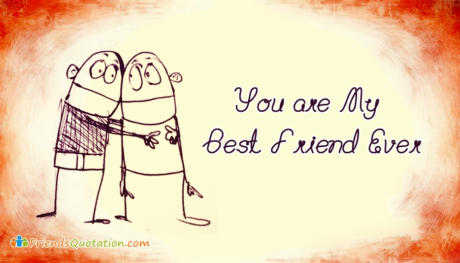 You are My Best Friend Ever - Best Friends Quotes for Best Friends