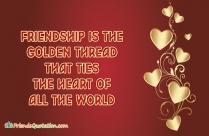 Friendship Is The Golden Thread That