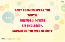 Only Enemies Speak The Truth; Friends