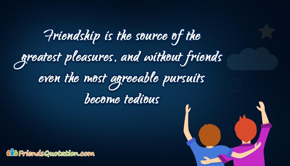 Friendship Is The Source Of The