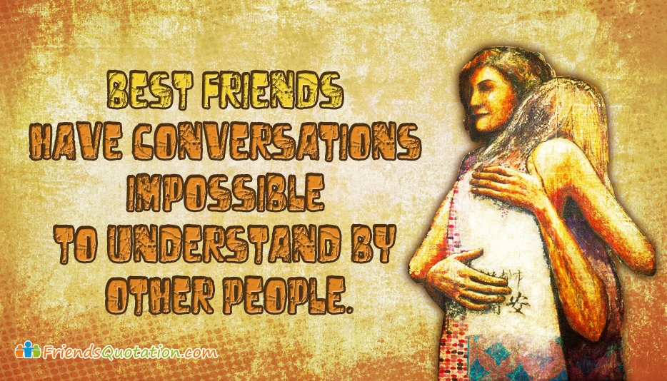 Best Friends Have Conversations Impossible to Understand by Other People - Friends Quotation