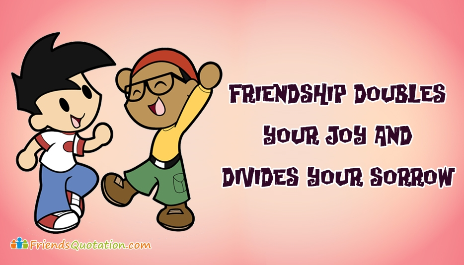 Friendship Doubles Your Joy And Divides Your Sorrow  - Best Friends Quotes for Friends