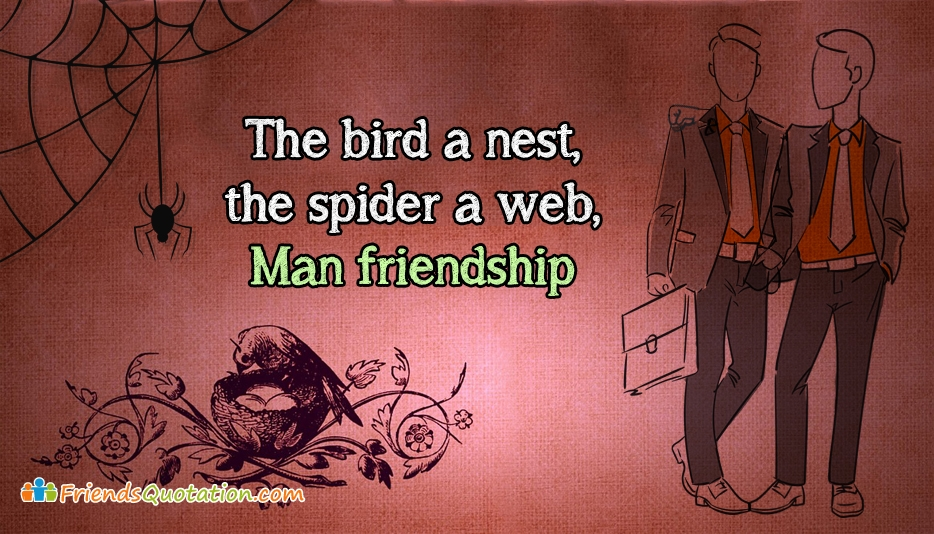 The Bird a Nest, The Spider a Web, Man Friendship  - Best Friends Quotes for Friend